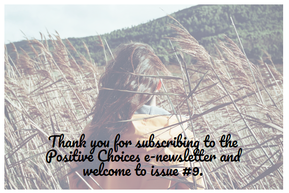 Thank you for subscribing to the Positive Choices e-newsletter and welcome to Issue #9