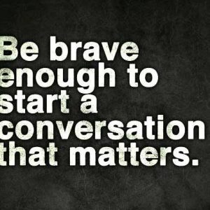 Be brave enough to start a conversation that matters.