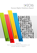 2016 Report on Human Rights Violations based on Real or Perceived Sexual Orientation and Gender Identity in Nigeria