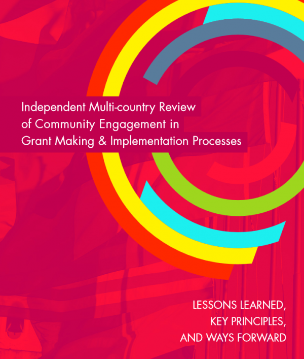 Independent Multi-country Review of Community Engagement in Grant Making & Implementation Processes: Lessons Learned, Key Principles, and Ways Forward