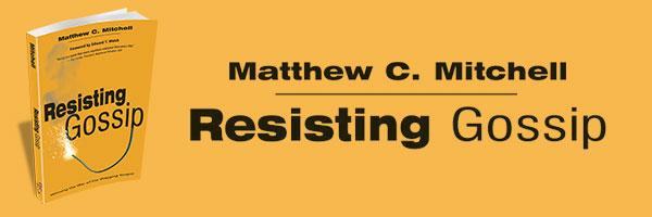 Resisting Gossip | Pastor Matt Mitchell