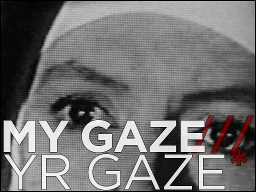 My Gaze///Yr Gaze*