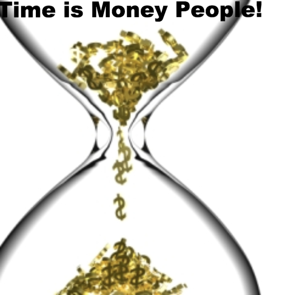 Time is Money People!