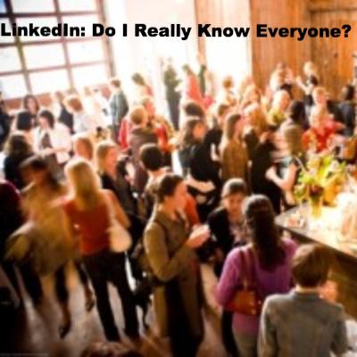 LINKEDIN: DO I REALLY KNOW EVERYONE?
