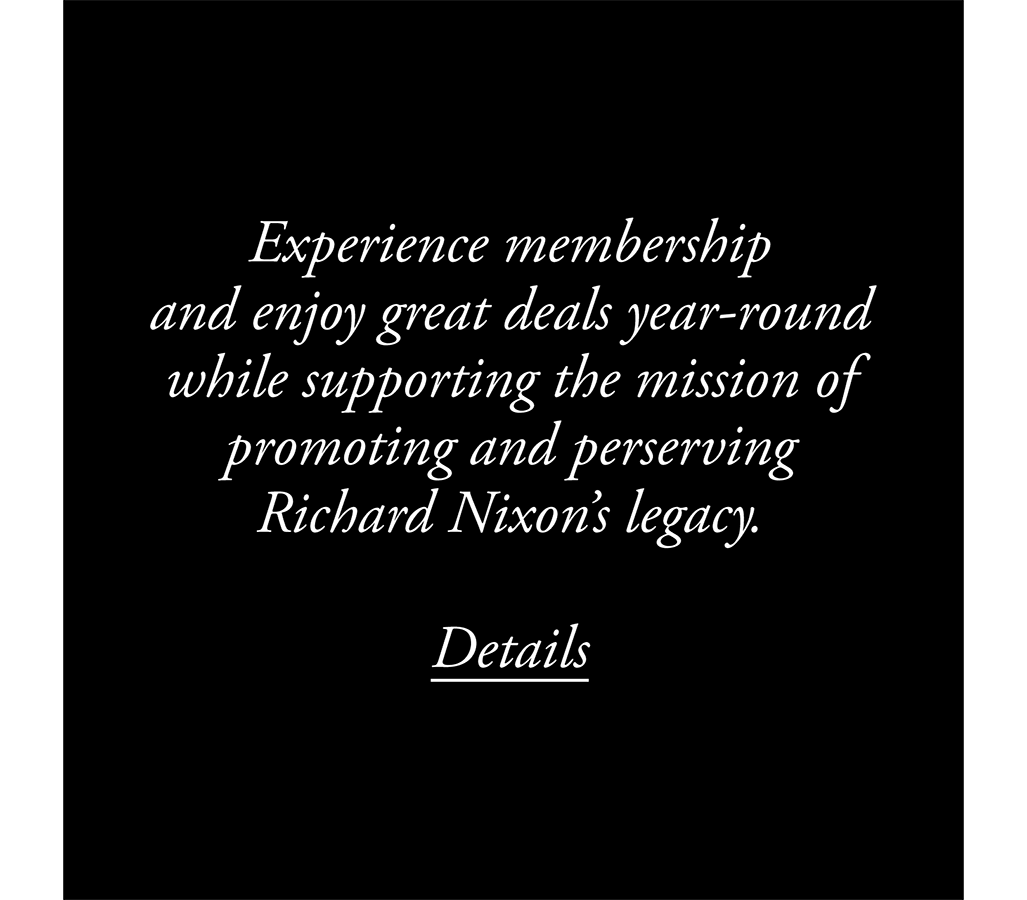 Experience membership with the Richard Nixon Foundation.