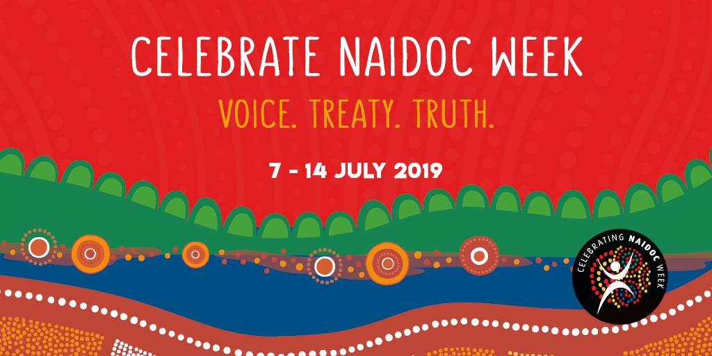 Celebrate NAIDOC week. Voice. Treaty. Truth. 7 - 14 July 2019.