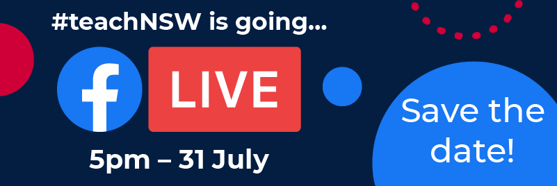 teachNSW is going Facebook Live. 5pm, 31 July. Save the date!
