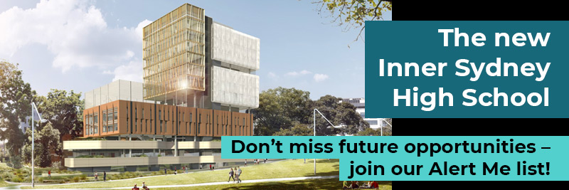 The new Inner Sydney High School. Don't miss future opportunities, join our Alert Me list!