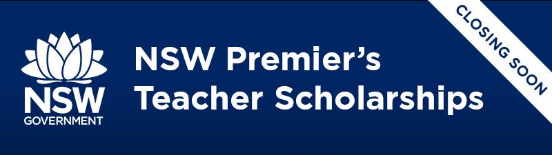 NSW Premier's Teacher Scholarships. Closing Soon!