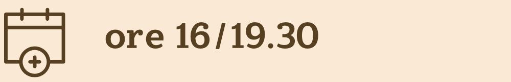 ore 16/19.30