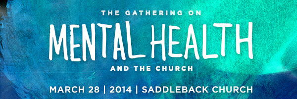 The Gathering On Mental Health and the Church | March 28 | 2014 | Saddleback Church