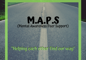 """M.A.P.S. Mental Awareness Peer Support, """"Helping each other find our way"""""""
