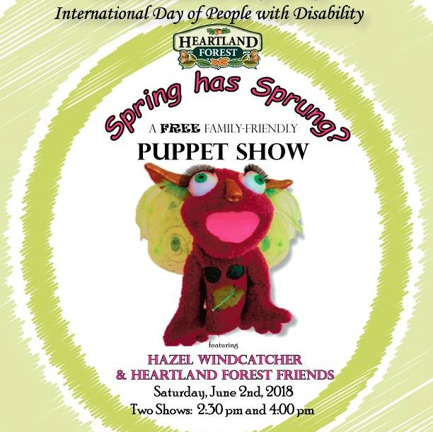 International Day of People with Disability, Heartland Forest. Spring Has Sprung? A FREE Family Friendly Puppet Show. Featuring Hazel Windcatcher & Heartland Forest Friends. Sat. June 2 2018. Two Shows: 2:30pm & 4pm