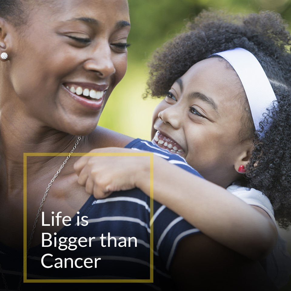 Life is bigger than cancer - Mom and daughter, smiling