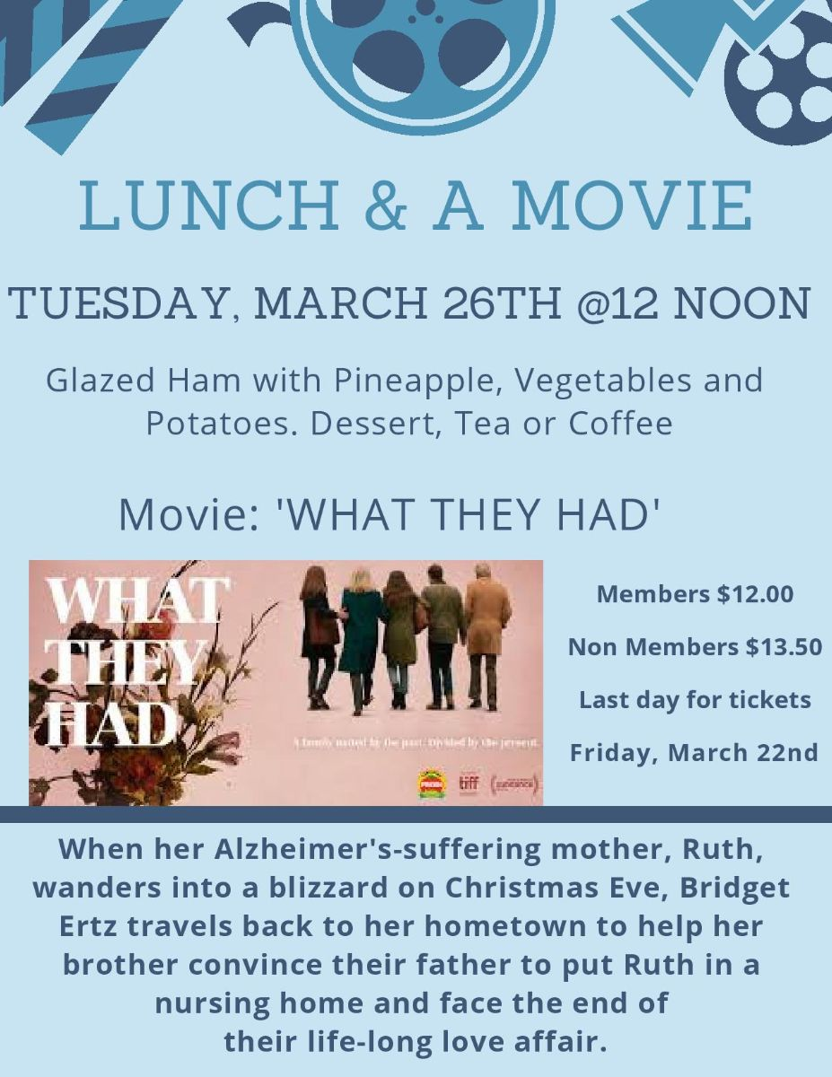 Lunch and a Movie. Tuesday, March 26th at 12 Noon. Glazed Ham with Pineapple, Vegetables and Potatoes, dessert, tea or coffee. Movie,' What they had'