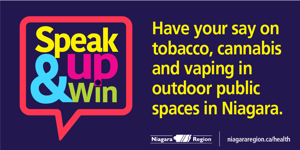 Survey Promotion: Speak Up & Win, have your say on tobacco, cannabis and vaping in outdoor public spaces in Niagara.