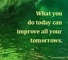 """""""What you do today can improve your tomorrows"""""""