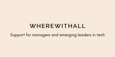 Wherewithall: Support for managers and emerging leaders in tech