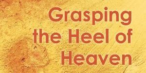 Book Launch: Grasping the Heel of Heaven