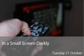 In a Small Screen Darkly