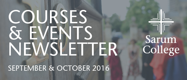 Sarum College September & October 2016 Courses and Events Newsletter