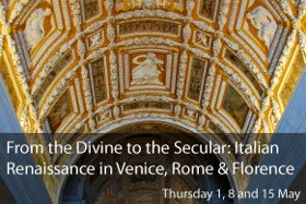 From the Divine to the Secular: The Italian Renaissance in Venice, Rome and Florence