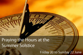 Praying the Hours at the Summer Solstice