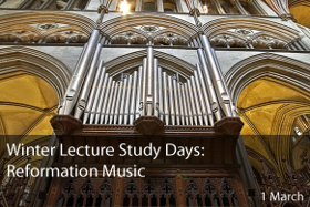 Winter Lecture Study Days: Reformation Music