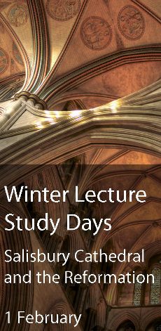 Winter Lecture Study Days: Salisbury Cathedral and the Reformation: Changes to its Architecture