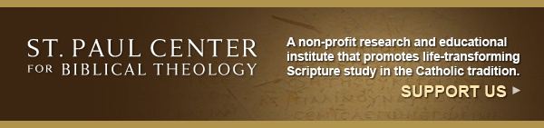 Click here to donate to the St. Paul Center for Biblical Theology