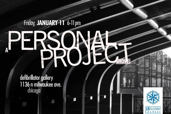 Friday, January 11, 6-11pm  Personal Projects Show