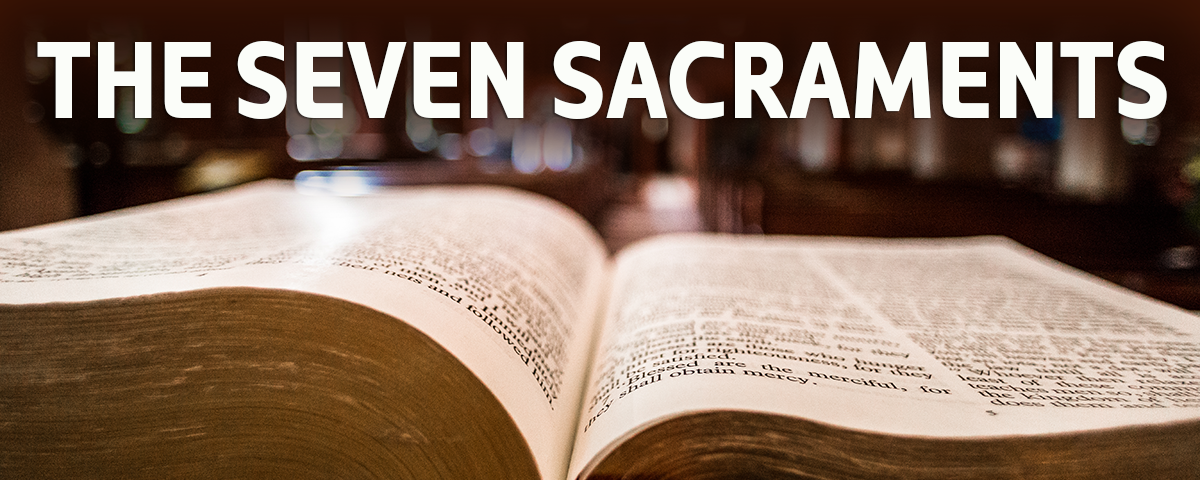 The Seven Sacraments: Explaining and Defending God's Channels of Grace