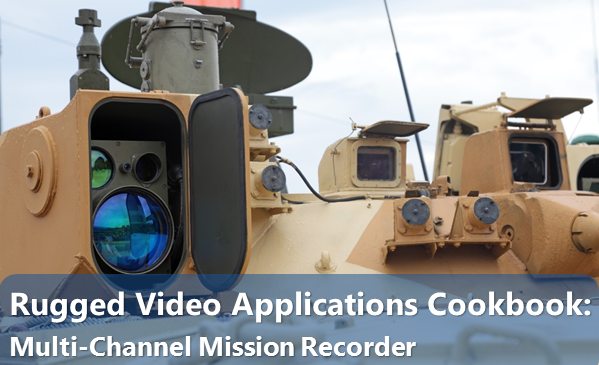 Rugged Video Applications Cookbook: Multi-Channel Mission Recorder