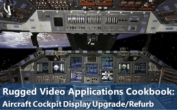 Rugged Video Applications Cookbook: Aircraft Cockpit Display Upgrade/Refurb