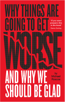 Why Things Are Going to Get Worse...And Why We Should Be Glad