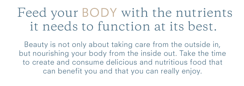 Feed your BODY with the nutrients it needs to function at its best.
