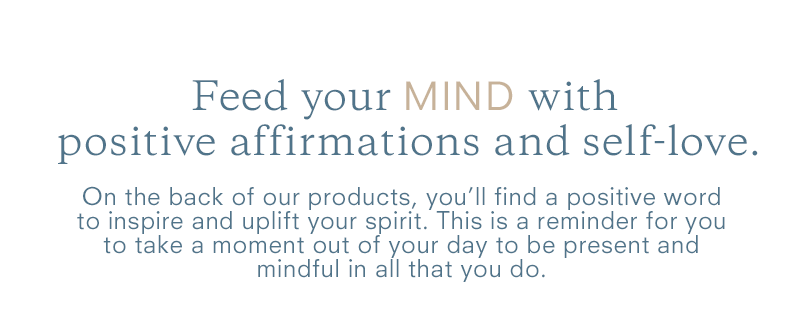 Feed your MIND with positive affirmations and self-love.