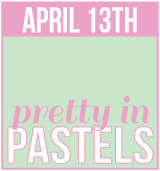 April 13th - pretty in pastels