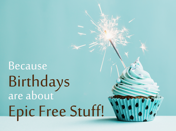 Because Birthdays Are About Epic Free Stuff!