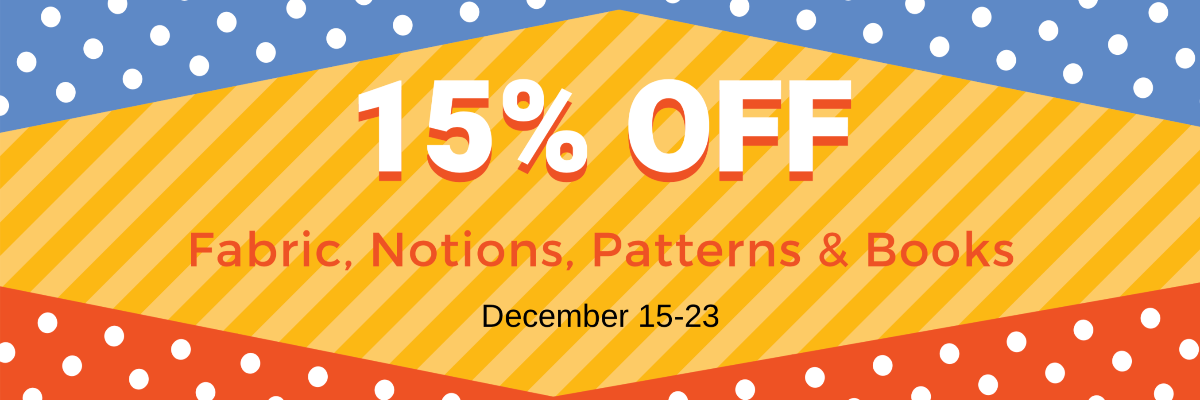 15% Off Fabric Notions Patterns & Books Dec 15-23