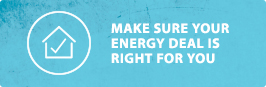 Make sure your energy deal is right for you