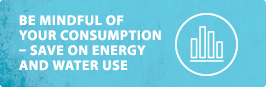 Be mindful of your consumption – save on energy and water use