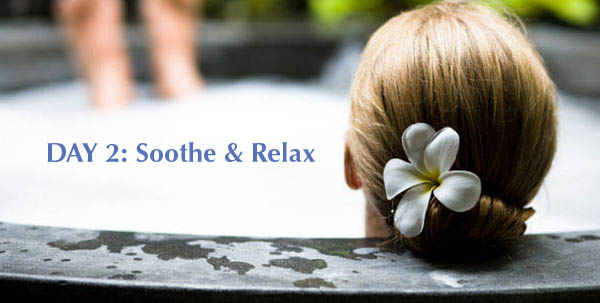 Day 2: Soothe and Relax