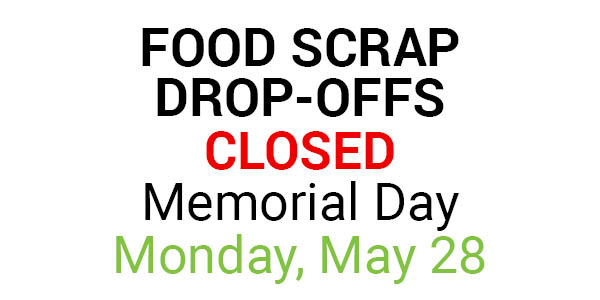 Food Scrap Drop-Offs Closed Memorial Day--Monday, May 28