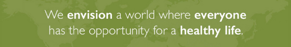 We envision a world where everyone has the opportunity for a healthy life.