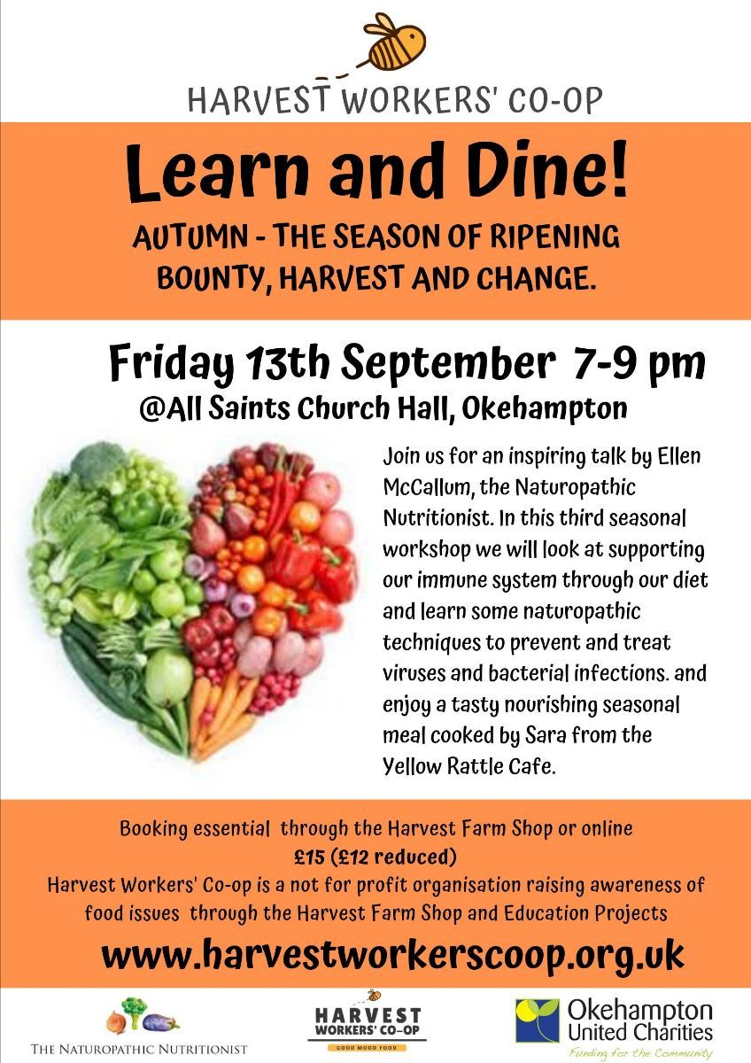 FRIDAY 13th SEPTEMBER LEARN and DINE- An inspiring talk by Ellen McCallum, the Naturopathic Nutritionist. Learn about the immune system through our diet and enjoy a seasonally linked meal. £15 7-9pm. @All Saints Church Hall, Okehampton