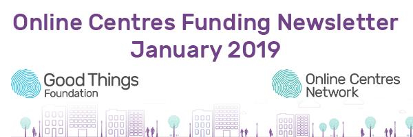 Online Centres Funding Newsletter. January 2019