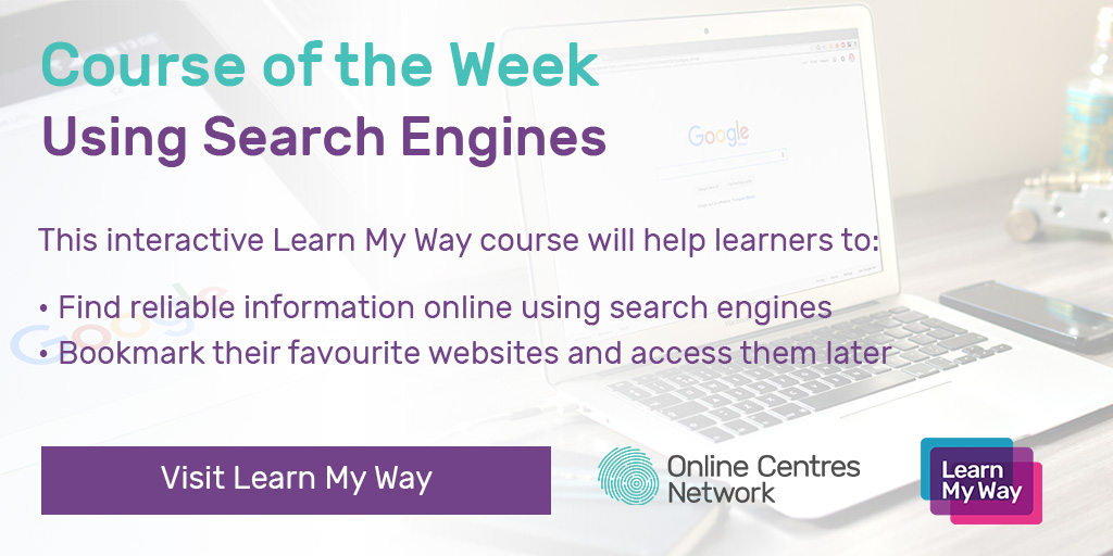 Course of the Week. Using Search Engines. This interactive Learn My Way course will help learners to: Find reliable information online using search engines. Bookmark their favourite websites and access them later. Visit Learn My Way.