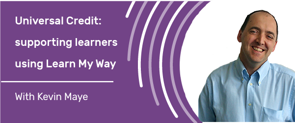 Universal Credit: supporting learners using Learn My Way with Kevin Maye