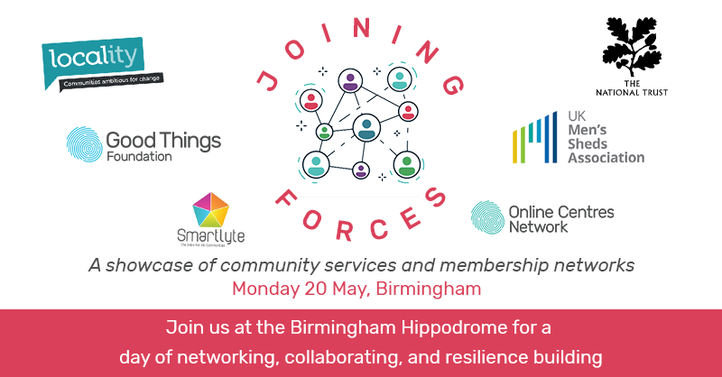 Joining forces: a showcase of community services and membership networks. Monday 20 May in Birmingham. Join us at the Birmingham Hippodrome for a day of networking, collaborating, and resilience building.